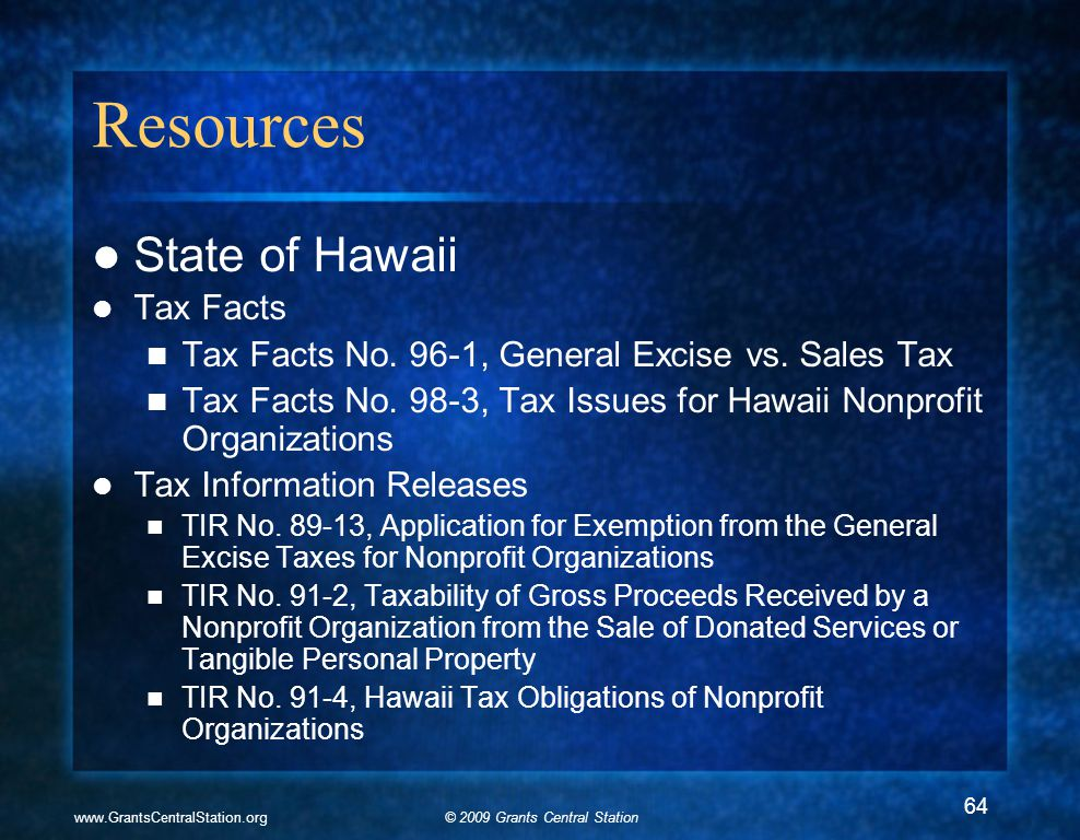 © 2009 Grants Central Stationwww.GrantsCentralStation.org Resources State of Hawaii Tax Facts Tax Facts No. 96-1, General Excise vs. Sales Tax Tax Fac