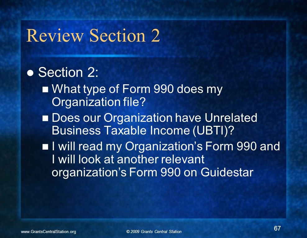 © 2009 Grants Central Stationwww.GrantsCentralStation.org Review Section 2 Section 2: What type of Form 990 does my Organization file? Does our Organi
