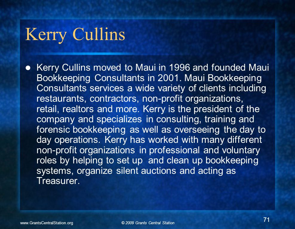 © 2009 Grants Central Stationwww.GrantsCentralStation.org Kerry Cullins Kerry Cullins moved to Maui in 1996 and founded Maui Bookkeeping Consultants in 2001.