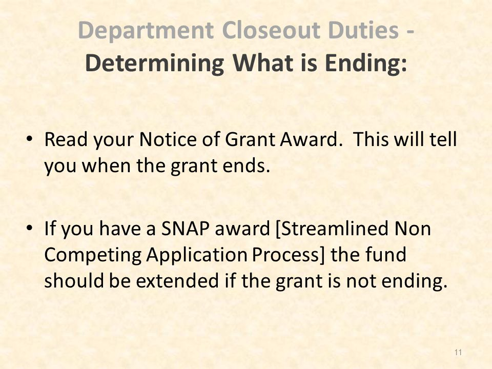 Department Closeout Duties - Determining What is Ending: Read your Notice of Grant Award. This will tell you when the grant ends. If you have a SNAP a