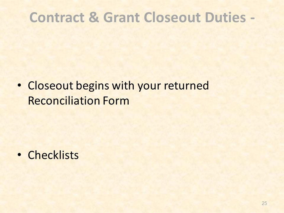Contract & Grant Closeout Duties - Closeout begins with your returned Reconciliation Form Checklists 25