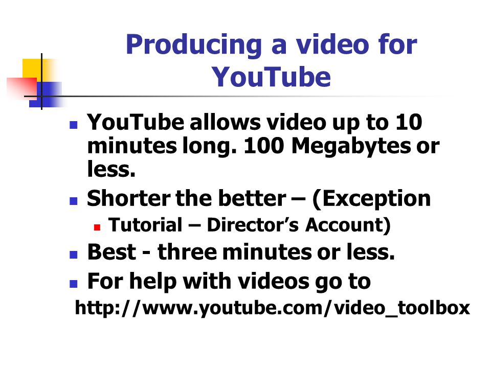 Producing a video for YouTube YouTube allows video up to 10 minutes long.