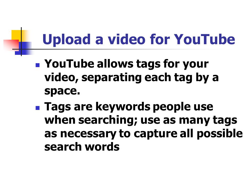 Upload a video for YouTube YouTube allows tags for your video, separating each tag by a space.