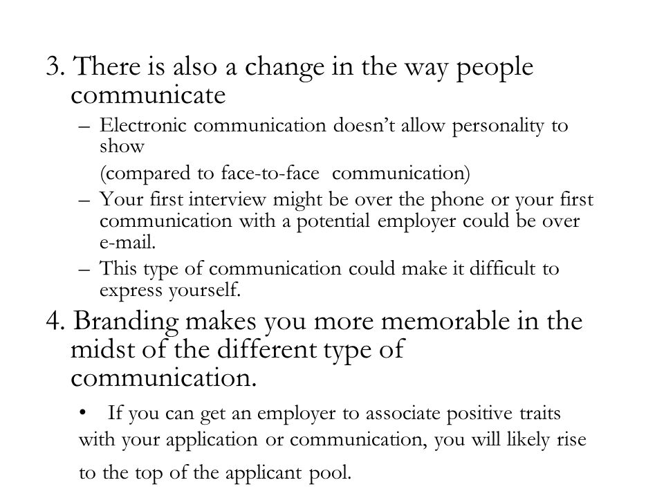 3. There is also a change in the way people communicate –Electronic communication doesn't allow personality to show (compared to face-to-face communic
