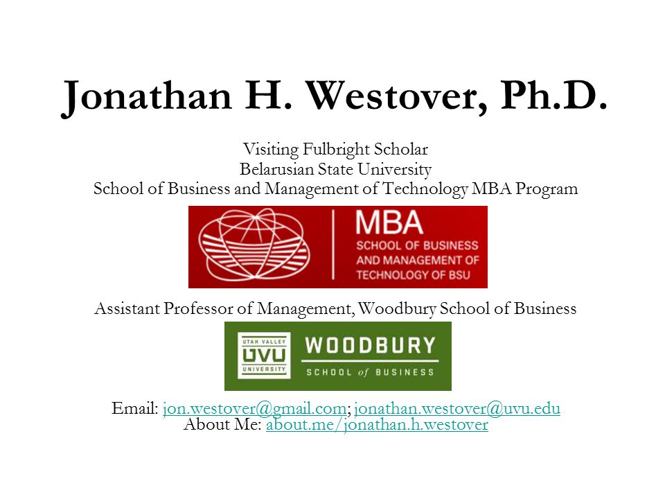 Jonathan H. Westover, Ph.D. Visiting Fulbright Scholar Belarusian State University School of Business and Management of Technology MBA Program Assista