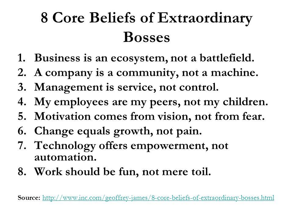 8 Core Beliefs of Extraordinary Bosses 1.Business is an ecosystem, not a battlefield.