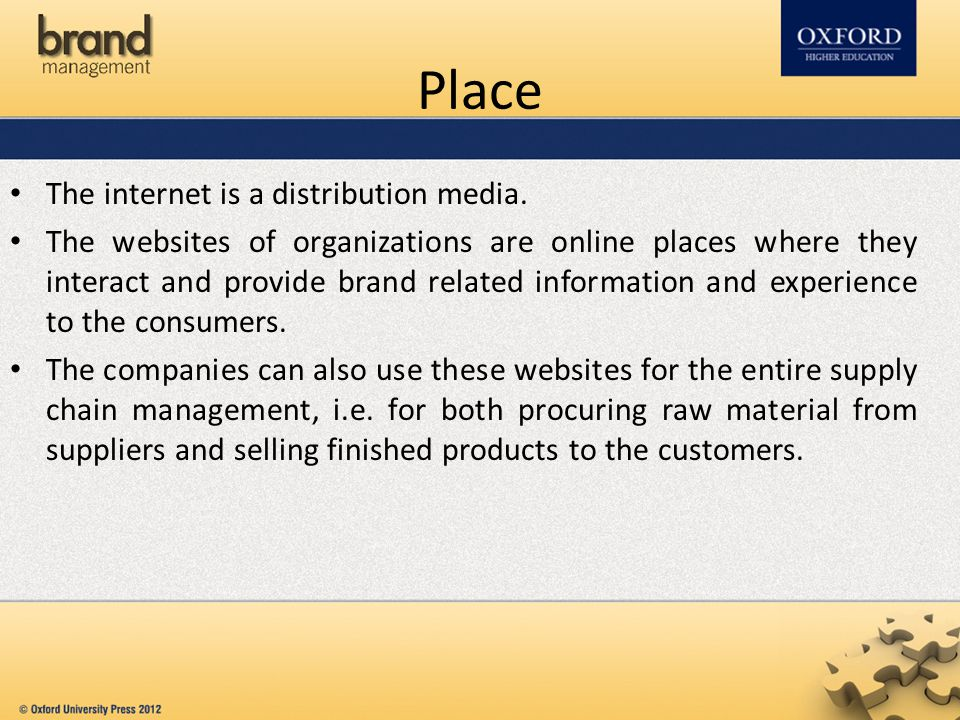 Place The internet is a distribution media. The websites of organizations are online places where they interact and provide brand related information
