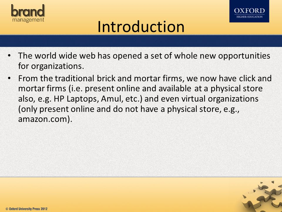 Introduction The world wide web has opened a set of whole new opportunities for organizations. From the traditional brick and mortar firms, we now hav