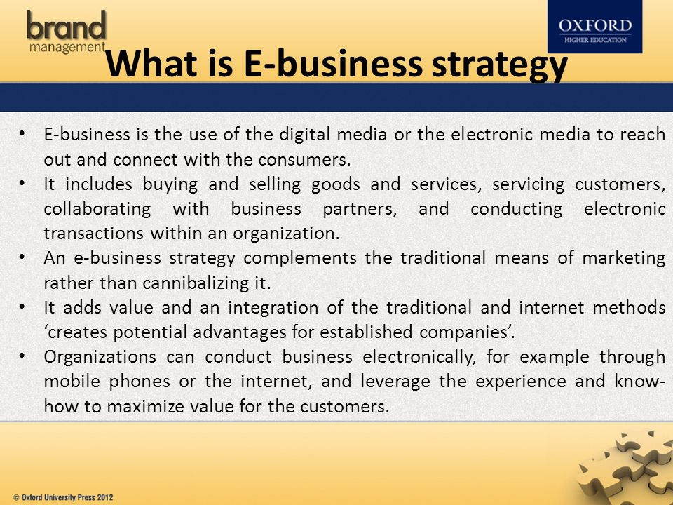 What is E-business strategy E-business is the use of the digital media or the electronic media to reach out and connect with the consumers.