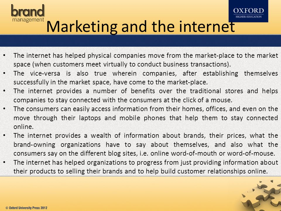 Marketing and the internet The internet has helped physical companies move from the market-place to the market space (when customers meet virtually to conduct business transactions).