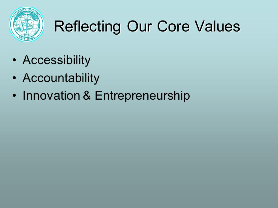 Reflecting Our Core Values Accessibility Accountability Innovation & Entrepreneurship