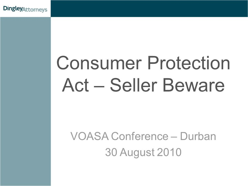 Consumer Protection Act – Seller Beware VOASA Conference – Durban 30 August 2010