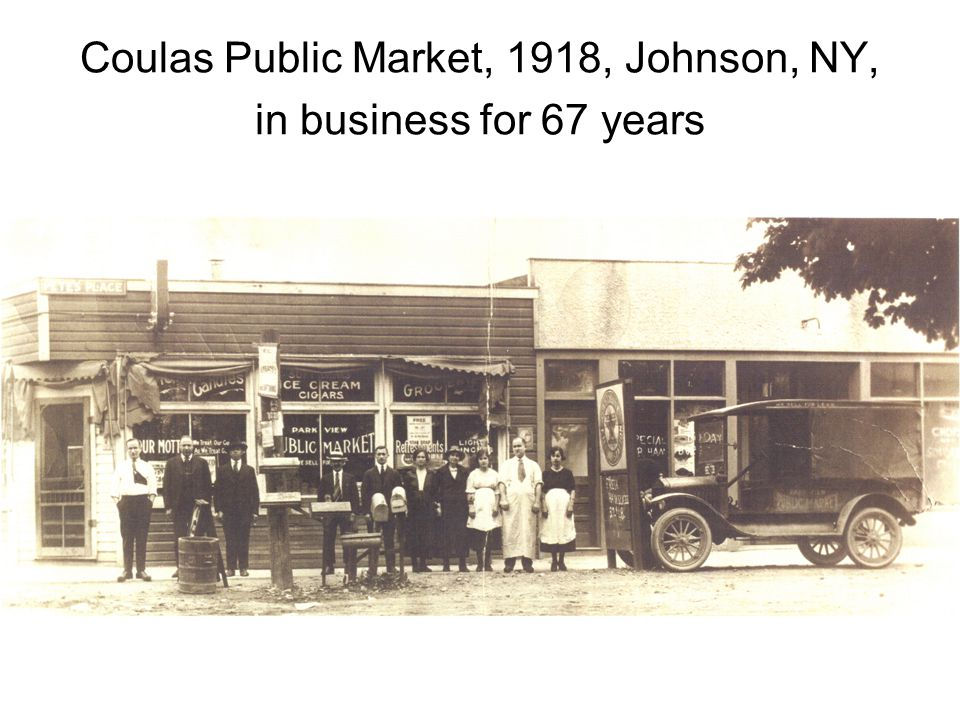 Coulas Public Market, 1918, Johnson, NY, in business for 67 years
