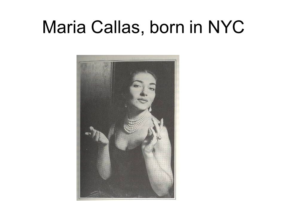 Maria Callas, born in NYC