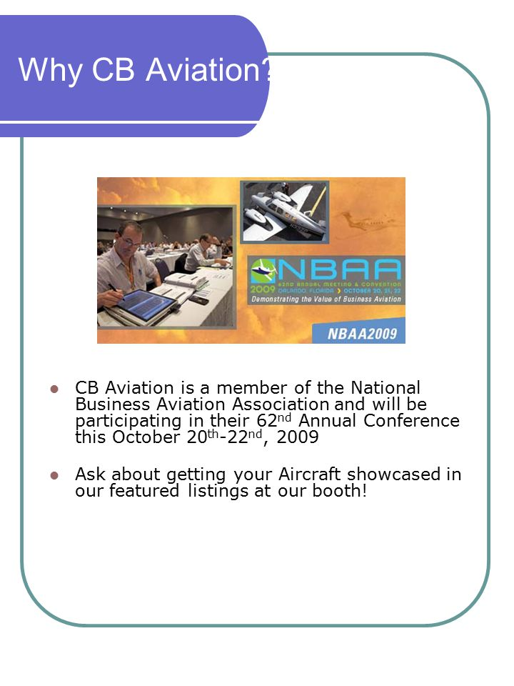 Why CB Aviation? CB Aviation is a member of the National Business Aviation Association and will be participating in their 62 nd Annual Conference this