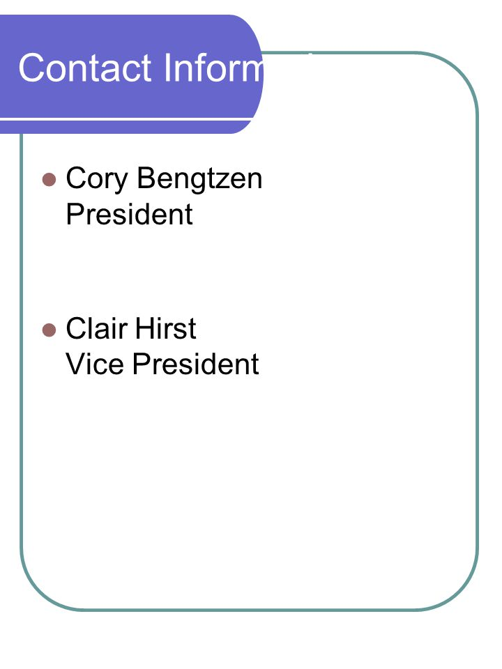 Contact Information Cory Bengtzen President Clair Hirst Vice President