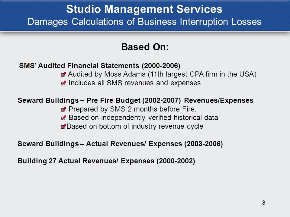 9 Studio Management Services Methodology for Calculating Business Interruption Losses Calculated losses to June 30, 2009 Another 5 year extension of lease for Building 27 through June 30, 2009 reasonably certain Lease dates back to 1979 SMS leased Building 27 from Benhar for approximately 20 years Three (3) prior 5 year extensions of lease with Benhar Any increases in rent passed through to tenants SMS unable to acquire replacement property for Building 27 Building 27 has not been rebuilt by Benhar SMS unable to optimize use of Seward Buildings to meet budget Improvements to Seward Buildings to optimize revenues could not be completed as planned due to occupancy of Seward Buildings by displaced Building 27 tenants