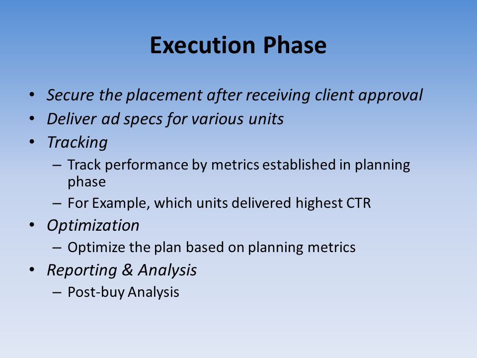 Execution Phase Secure the placement after receiving client approval Deliver ad specs for various units Tracking – Track performance by metrics establ