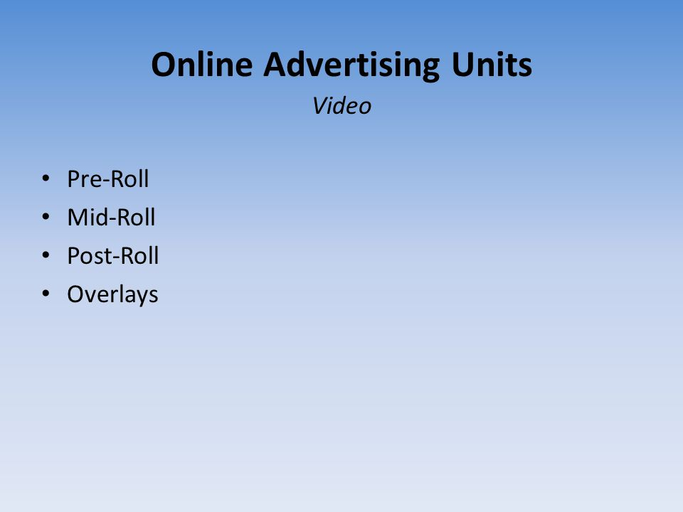 Online Advertising Units Pre-Roll Mid-Roll Post-Roll Overlays Video