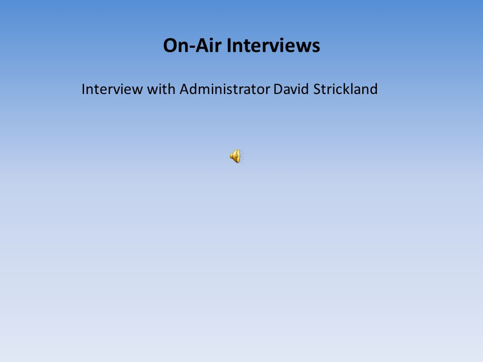 On-Air Interviews Interview with Administrator David Strickland