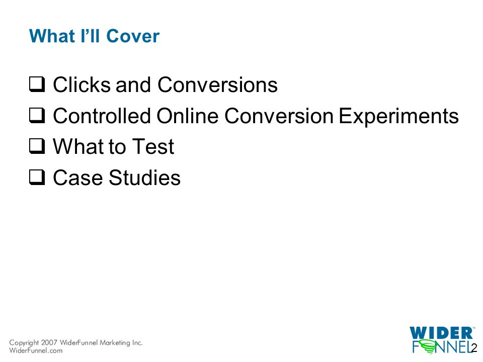 What I'll Cover  Clicks and Conversions  Controlled Online Conversion Experiments  What to Test  Case Studies 2