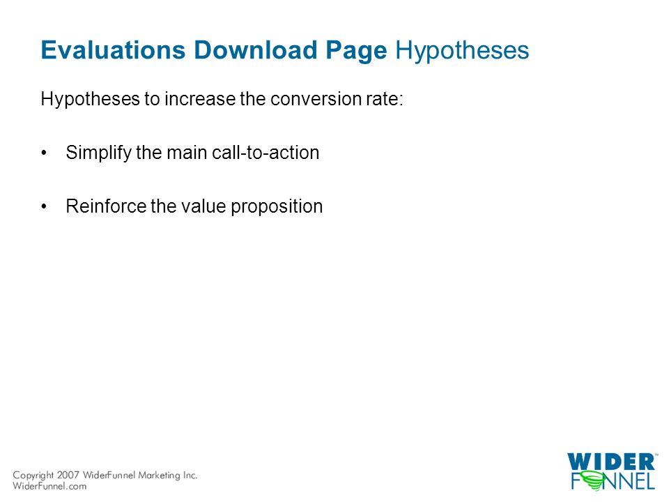 Evaluations Download Page Hypotheses Hypotheses to increase the conversion rate: Simplify the main call-to-action Reinforce the value proposition