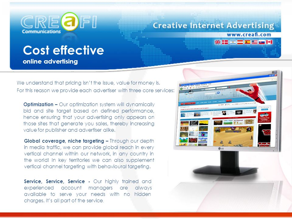 Cost effective online advertising Optimization – Our optimization system will dynamically bid and site target based on defined performance, hence ensu