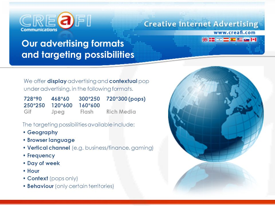 Our advertising formats and targeting possibilities The targeting possibilities available include: Geography Browser language Vertical channel (e.g.