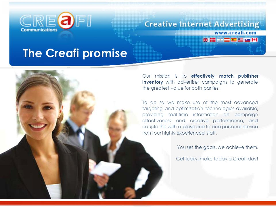 The Creafi promise Our mission is to effectively match publisher inventory with advertiser campaigns to generate the greatest value for both parties.