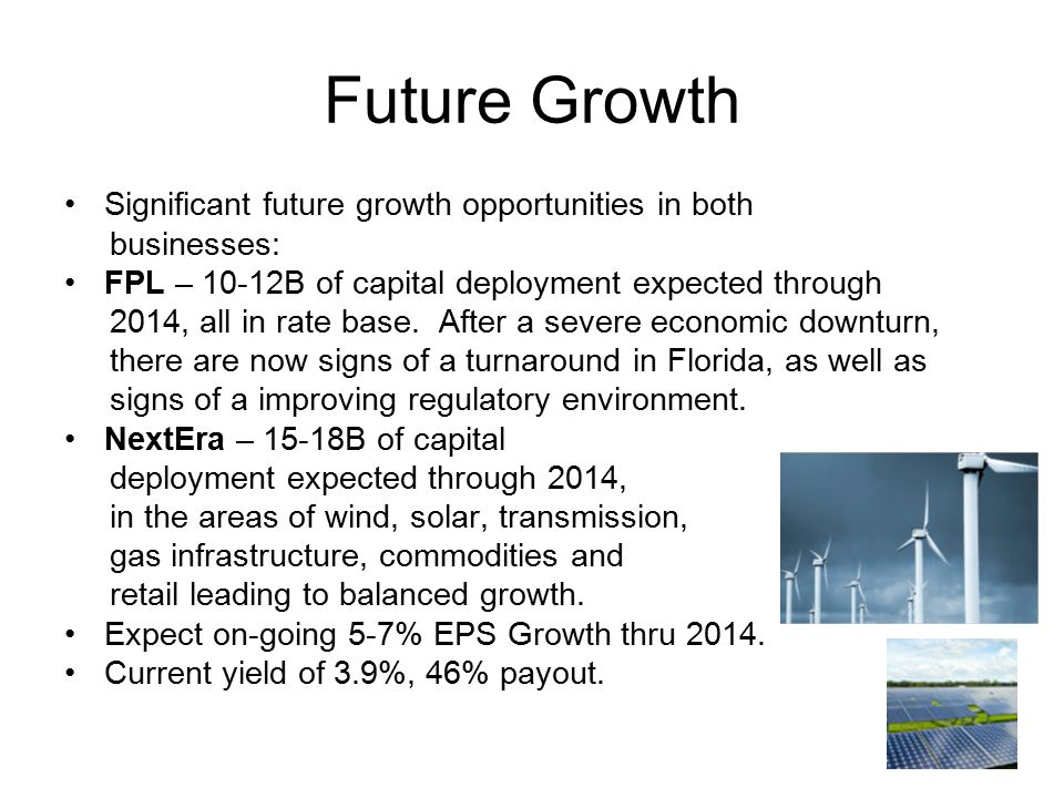 26 Future Growth Significant future growth opportunities in both businesses: FPL – 10-12B of capital deployment expected through 2014, all in rate base.