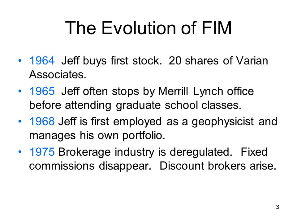 3 The Evolution of FIM 1964 Jeff buys first stock.