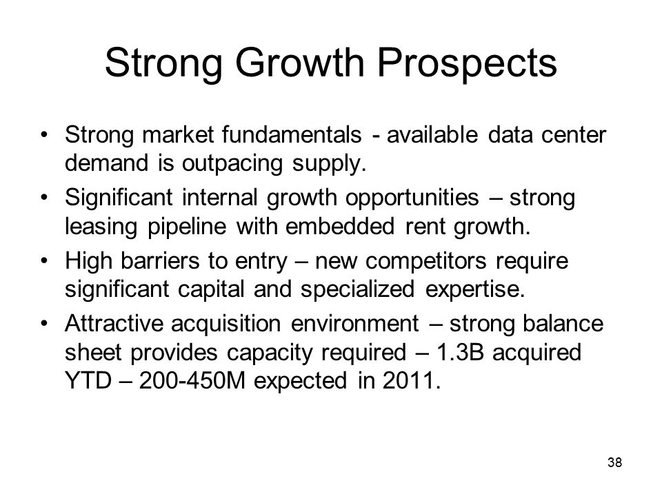 38 Strong Growth Prospects Strong market fundamentals - available data center demand is outpacing supply.