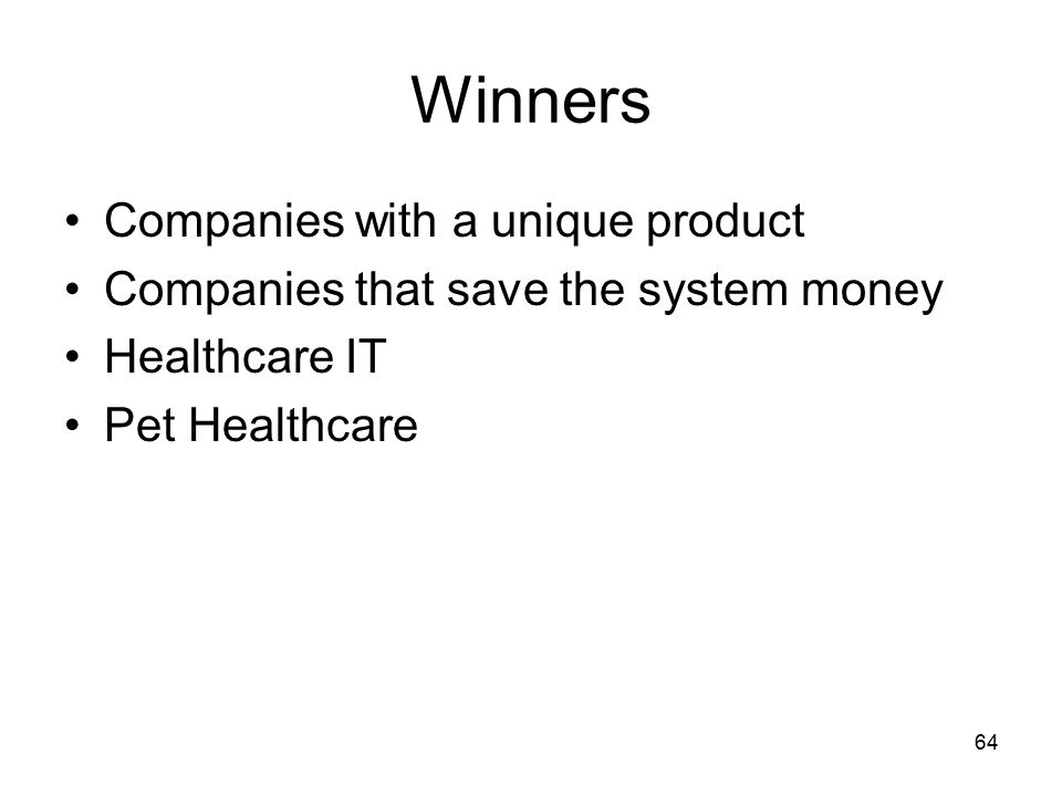 64 Winners Companies with a unique product Companies that save the system money Healthcare IT Pet Healthcare
