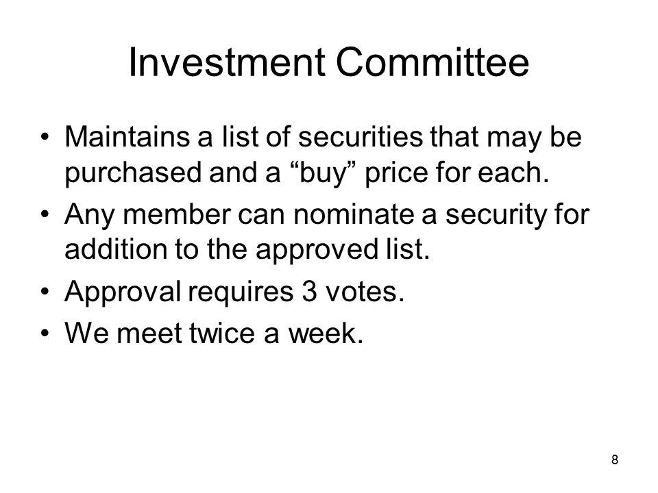 8 Investment Committee Maintains a list of securities that may be purchased and a buy price for each.