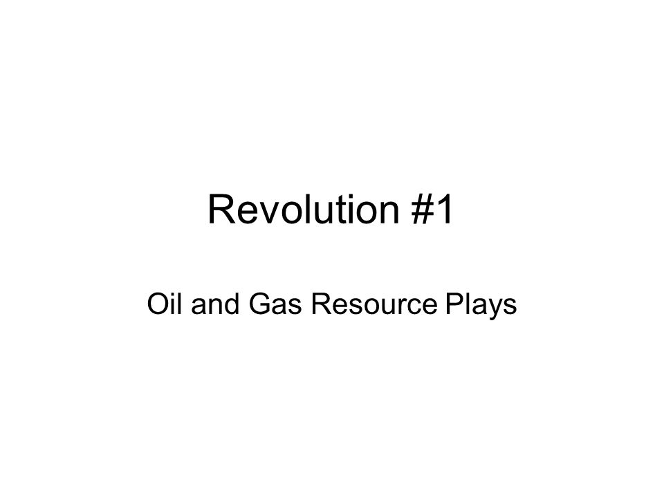Revolution #1 Oil and Gas Resource Plays