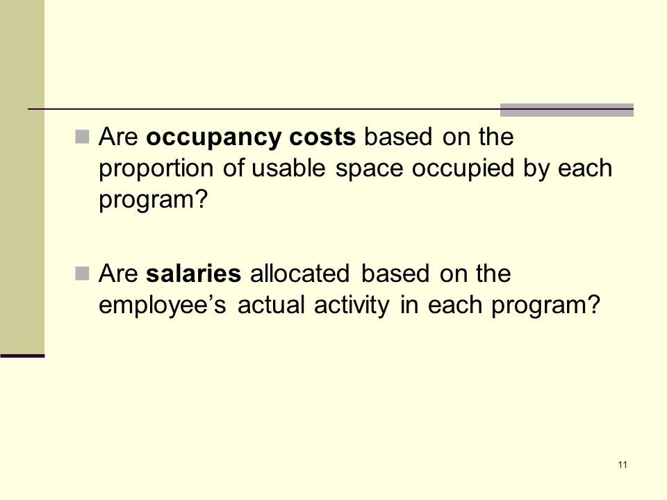 11 Are occupancy costs based on the proportion of usable space occupied by each program.