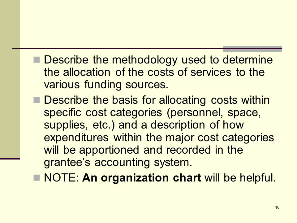 16 Describe the methodology used to determine the allocation of the costs of services to the various funding sources.