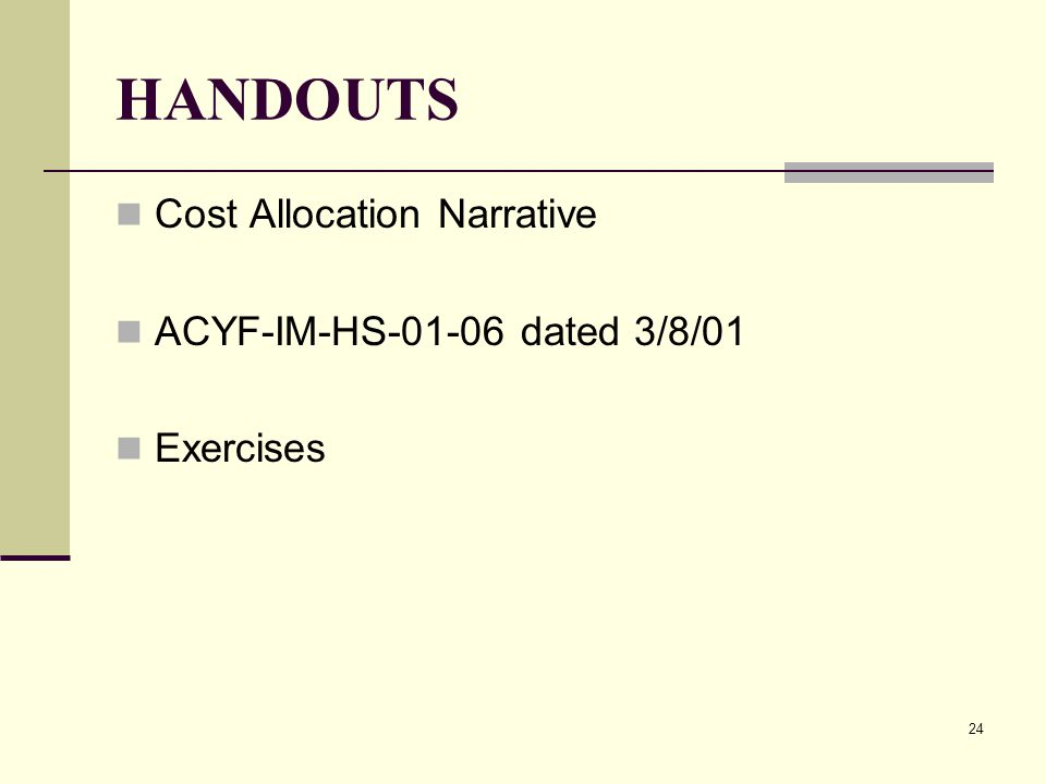 24 HANDOUTS Cost Allocation Narrative ACYF-IM-HS dated 3/8/01 Exercises