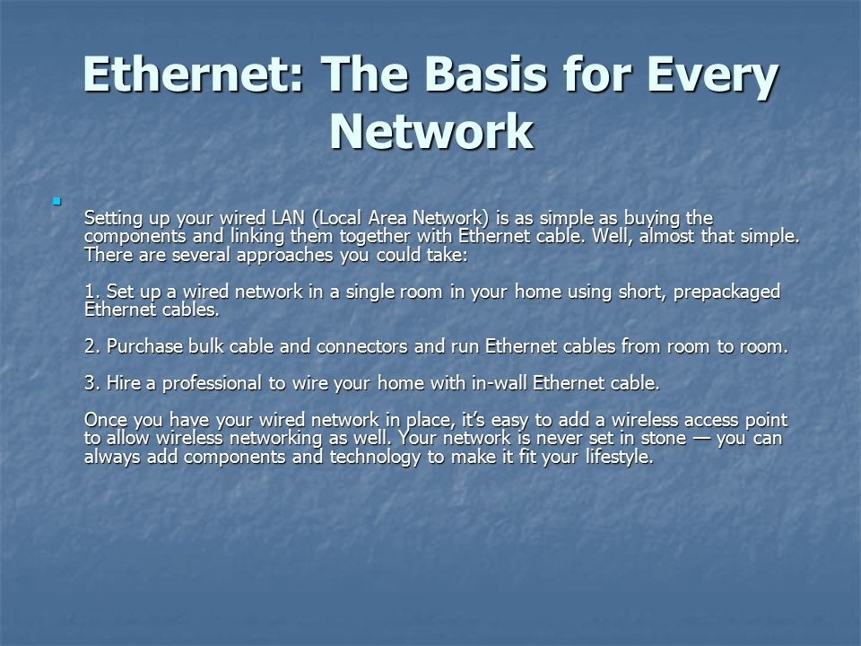 Ethernet: The Basis for Every Network Setting up your wired LAN (Local Area Network) is as simple as buying the components and linking them together with Ethernet cable.