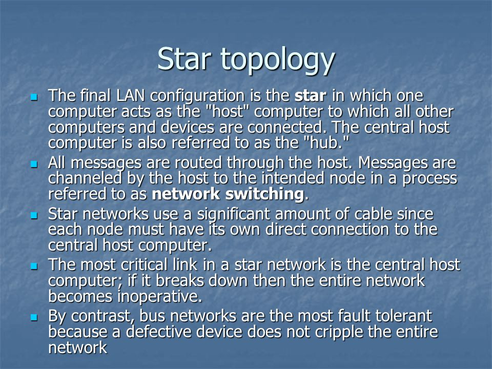 Star topology The final LAN configuration is the star in which one computer acts as the