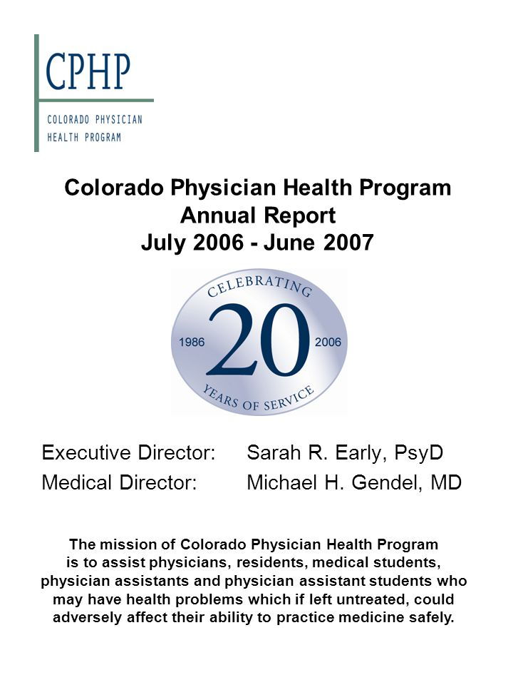 Colorado Physician Health Program Annual Report July 2006 - June 2007 Executive Director:Sarah R.