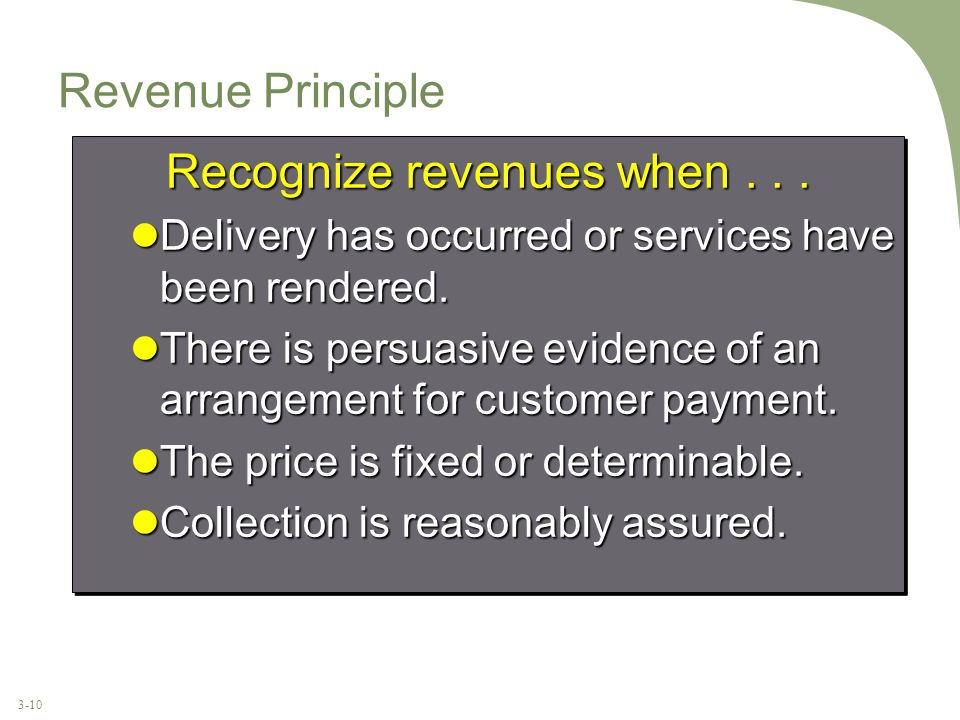 3-10 Revenue Principle Recognize revenues when... Delivery has occurred or services have been rendered. Delivery has occurred or services have been re