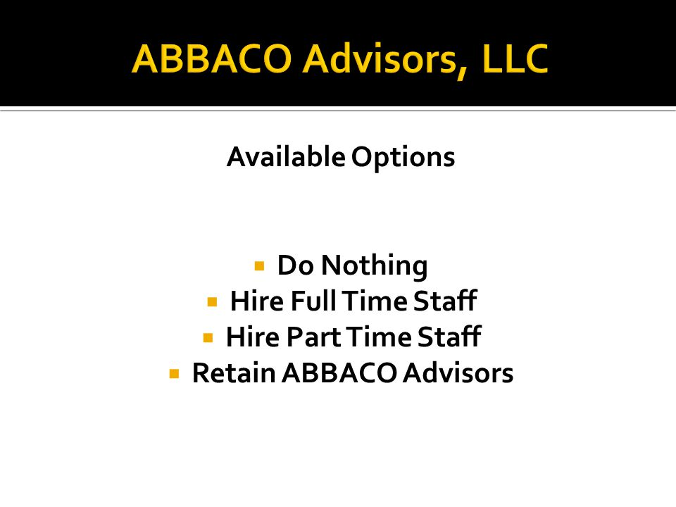 Available Options  Do Nothing  Hire Full Time Staff  Hire Part Time Staff  Retain ABBACO Advisors