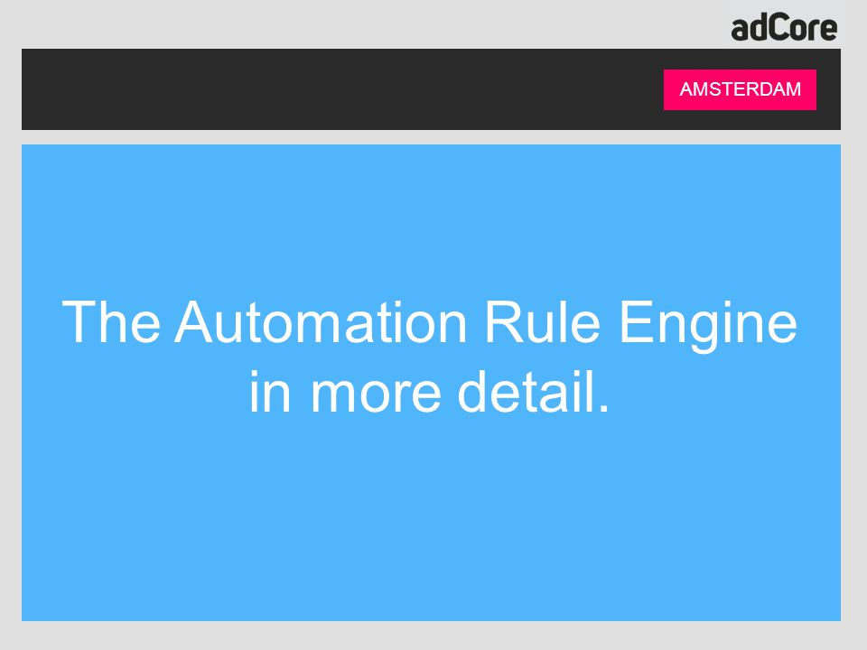 AMSTERDAM The Automation Rule Engine in more detail.