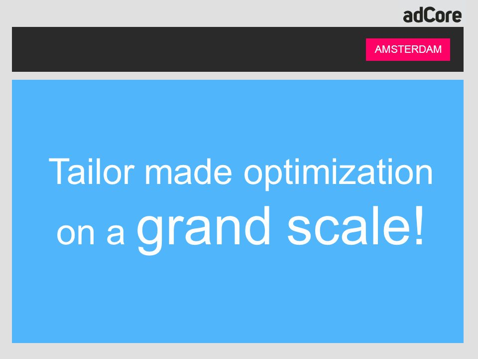 Tailor made optimization on a grand scale!