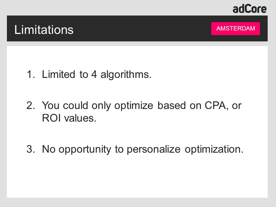 Limitations 1.Limited to 4 algorithms. 2.You could only optimize based on CPA, or ROI values.