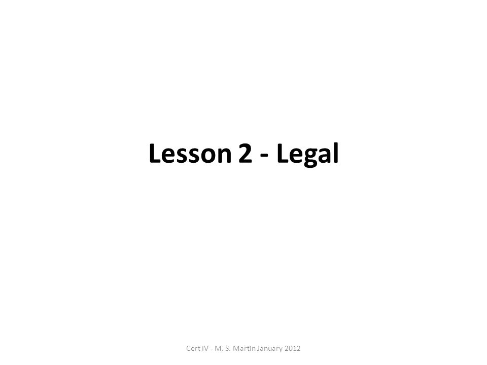 Lesson 2 - Legal Cert IV - M. S. Martin January 2012