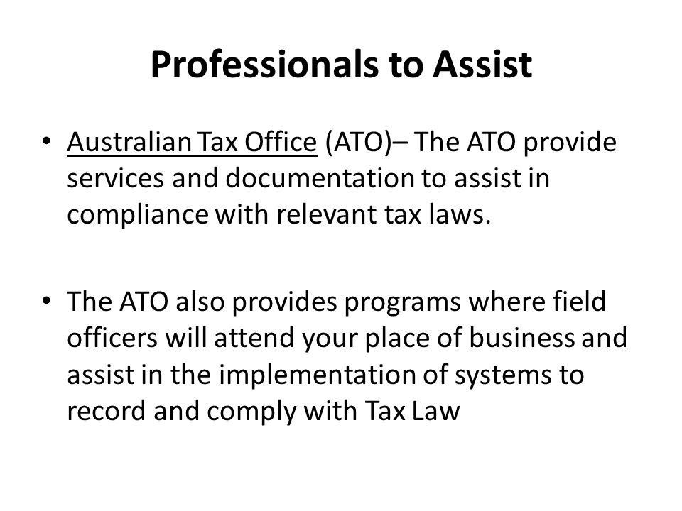 Professionals to Assist Australian Tax Office (ATO)– The ATO provide services and documentation to assist in compliance with relevant tax laws.