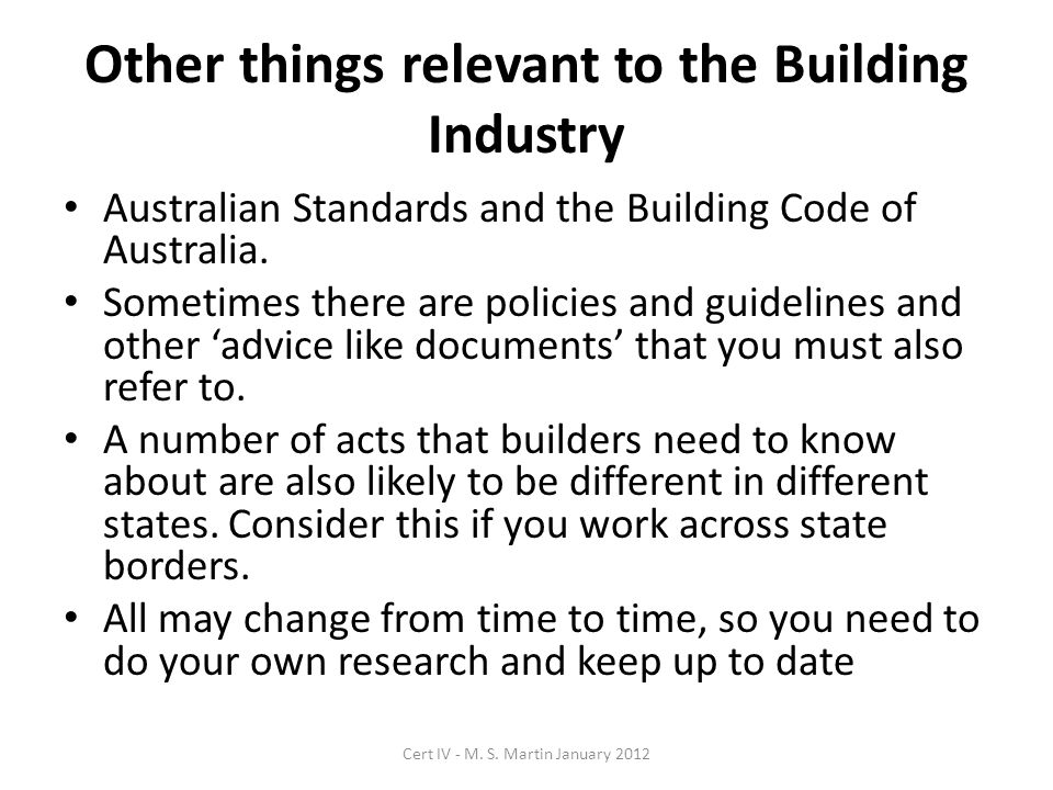 Other things relevant to the Building Industry Australian Standards and the Building Code of Australia.