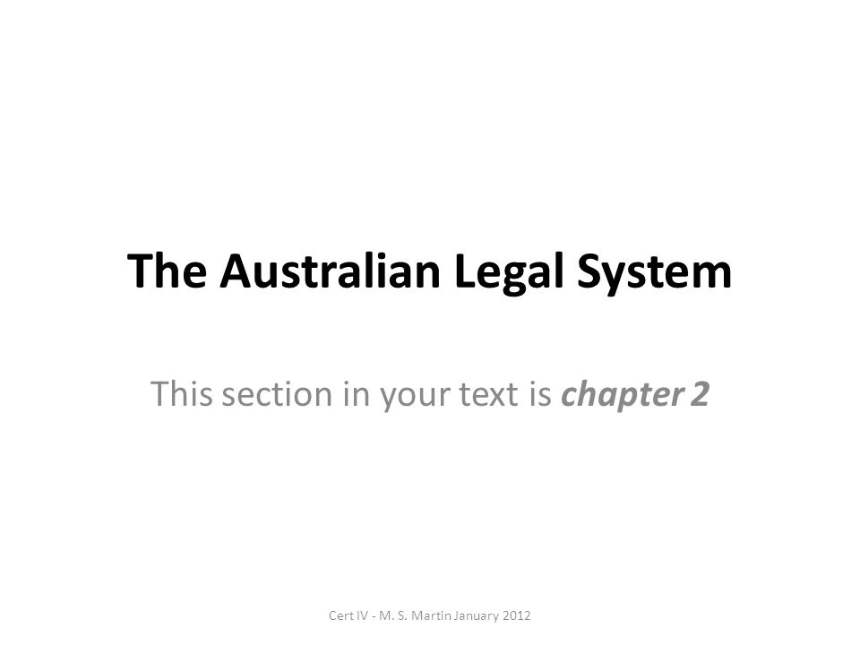 The Australian Legal System This section in your text is chapter 2 Cert IV - M.